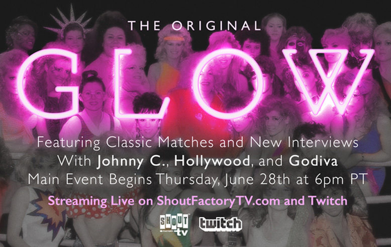 Shout! Factory TV, Twitch to Host The Original GLOW Livestream, June 28