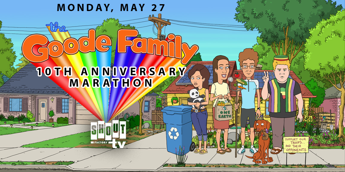 Shout! Factory TV Presents THE GOODE FAMILY: 10th ANNIVERSARY MARATHON Memorial Day Livestream Of The Complete Series With Bonus Features